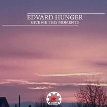Edvard Hunger – Give Me This Moments