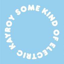 Kayroy, R.P. Downie – Some Kind Of Electric