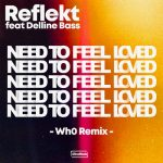 Reflekt, Delline Bass, Wh0 – Need To Feel Loved – Wh0 Remix