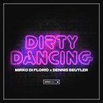 Mirko Di Florio, Dennis Beutler – Dirty Dancing – Extended Mix