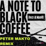 Dazz-B MusiQ – A Note to Black Coffee – Peter Makto Remix