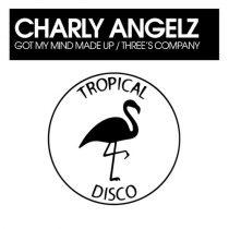 Charly Angelz – Got My Mind Made Up / Three's Company