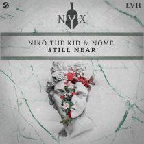 Niko The Kid, NOME. – Still Near